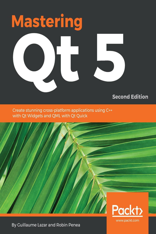 Mastering Qt 5 By Guillaume Lazar Robin Penea Pdf Ebook Read