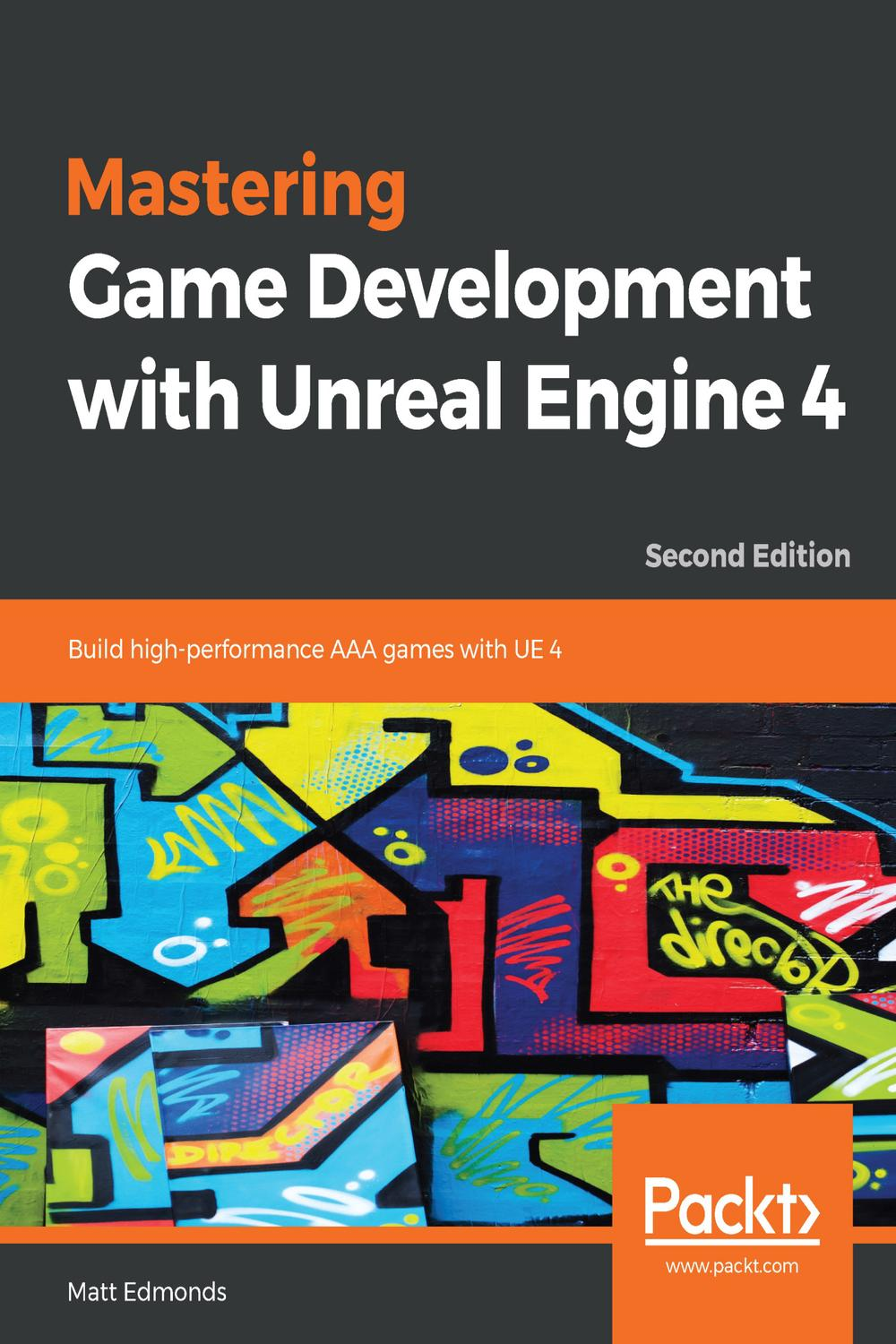 Mastering Game Development with Unreal Engine 4 by Matt