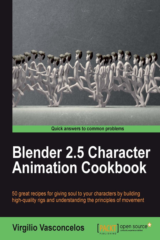 Blender 2 5 Character Animation Cookbook by Virgilio