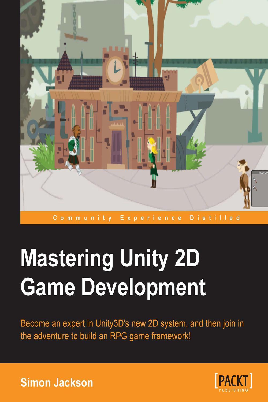 Mastering Unity 2D Game Development by Simon Jackson | Read