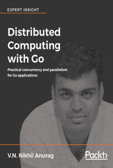 Distributed Computing With Go By V N Nikhil Anurag Pdf Read Online Perlego