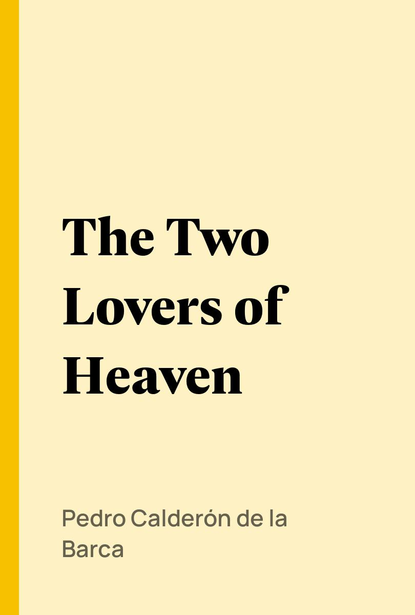 Pdf The Two Lovers Of Heaven By Pedro Calderón De La Barca Perlego