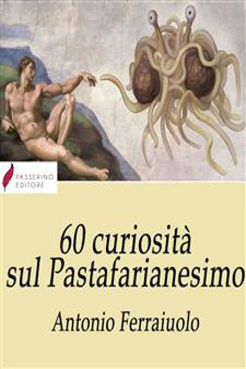 60 curiosità sul Pastafarianesimo