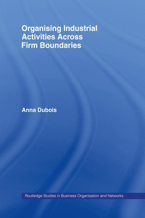 Organizing Industrial Activities Across Firm Boundaries