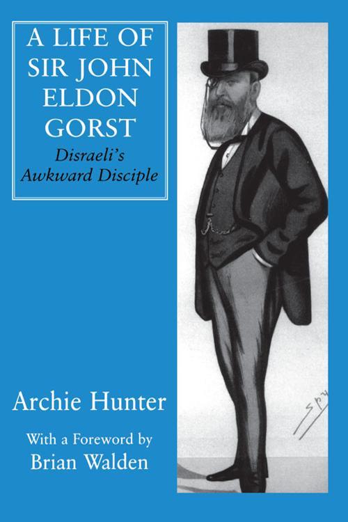 A Life of Sir John Eldon Gorst