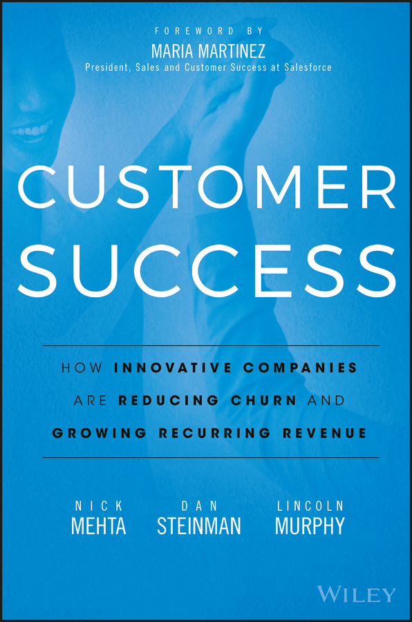 Pdf Customer Success How Innovative Companies Are Reducing Churn And Growing Recurring Revenue By Nick Mehta Dan Steinman Lincoln Murphy Perlego